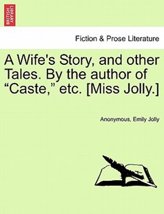 "A Wife's Story, and Other Tales. by the Author of ""Caste,"" Etc. [Miss Jolly.] by Anonymous, Emily Jolly (9781241478452) - PaperBack - Modern & Contemporary Fiction Literature"