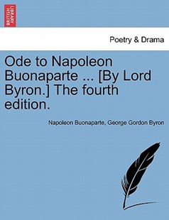Ode to Napoleon Buonaparte ... [By Lord Byron.] The ninth edition. by Napoleon Buonaparte, George Gordon Byron (9781241536367) - PaperBack - Poetry & Drama Plays