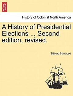 A History of Presidential Elections ... Second edition, revised. by Edward Stanwood (9781241547967) - PaperBack - History Latin America
