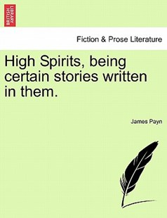 High Spirits, being certain stories written in them. by James Payn (9781241574352) - PaperBack - Modern & Contemporary Fiction Literature