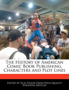 The History of American Comic Book Publishing, Characters and Plot Lines by Silas Singer (9781241586317) - PaperBack - Graphic Novels