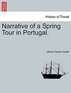 Narrative of a Spring Tour in Portugal by Alfred Charles Smith (9781241597313) - PaperBack - History