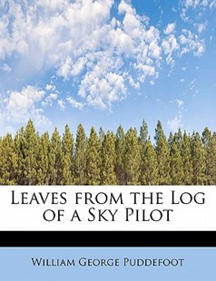 Leaves from the Log of a Sky Pilot by William George Puddefoot (9781241647209) - PaperBack - Modern & Contemporary Fiction General Fiction