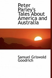 Peter Parley's Tales about America and Australia by Samuel G Goodrich (9781241675080) - HardCover - Modern & Contemporary Fiction General Fiction