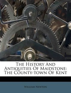 The History and Antiquities of Maidstone by William Newton (9781245119429) - PaperBack - Modern & Contemporary Fiction Literature