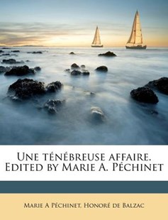 Une Tenebreuse Affaire. Edited by Marie A. Pechinet by Marie a Pechinet, Honore De Balzac (9781245538053) - PaperBack - History