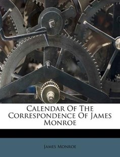 Calendar of the Correspondence of James Monroe by James Monroe (9781245824637) - PaperBack - History