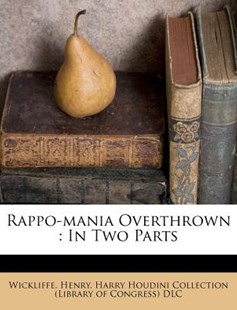 Rappo-Mania Overthrown by Wickliffe Henry, Harry Houdini Collection (Library of Con (9781245962254) - PaperBack - History