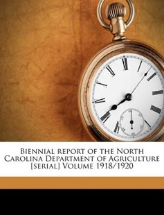 Biennial Report of the North Carolina Department of Agriculture [serial] Volume 1918/1920 by North Carolina Dept of Agriculture (9781247411309) - PaperBack - History