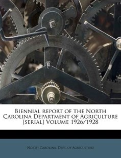 Biennial Report of the North Carolina Department of Agriculture [serial] Volume 1926/1928 by North Carolina Dept of Agriculture (9781247416342) - PaperBack - History