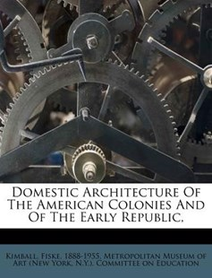 Domestic Architecture of the American Colonies and of the Early Republic, by Fiske Kimball, New York Metropolitan Museum of Art (9781247428802) - PaperBack - History