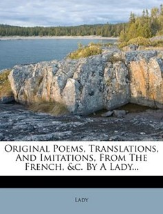 Original Poems, Translations, and Imitations, from the French, &c. by a Lady... by Lady (9781247524146) - PaperBack - History