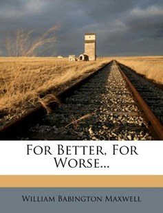 For Better, for Worse... by William Babington Maxwell (9781247543512) - PaperBack - History