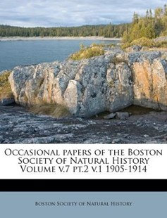 Occasional Papers of the Boston Society of Natural History Volume V.7 PT.2 V.1 1905-1914 by Boston Society of Natural History (9781248128718) - PaperBack - History