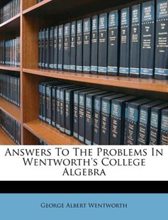 Answers to the Problems in Wentworth's College Algebra by George Wentworth (9781248435847) - PaperBack - History