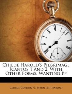 Childe Harold's Pilgrimage [Cantos 1 and 2, with Other Poems. Wanting Pp by George Gordon N Byron (6th Baron ) (9781248477267) - PaperBack - History