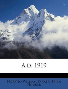 A.D. 1919 by Horatio William Parker, Brian Hooker (9781248502082) - PaperBack - History