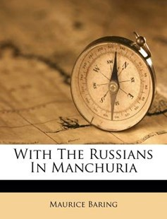 With the Russians in Manchuria by Maurice Baring (9781248542927) - PaperBack - History