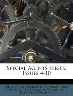 Special Agents Series, Issues 4-10 by United States Bureau of Manufactures, United States Bureau of Foreign and Dom (9781248550571) - PaperBack - Business & Finance