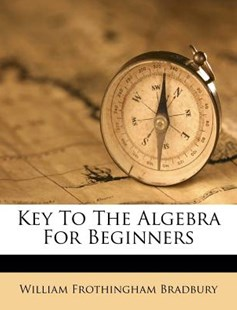 Key to the Algebra for Beginners by William Frothingham Bradbury (9781248582954) - PaperBack - History