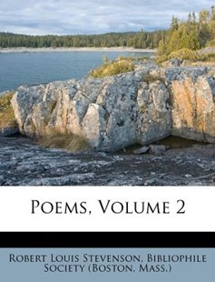 Poems, Volume 2 by Robert Louis Stevenson, Bibliophile Society (Boston, Mass ) (9781248594599) - PaperBack - History