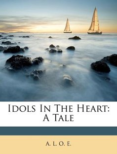 Idols in the Heart by A L O E (9781248662229) - PaperBack - History