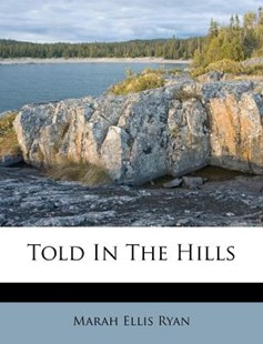 Told in the Hills by Marah Ellis Ryan (9781248896747) - PaperBack - History