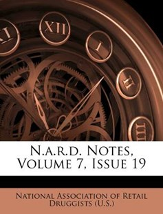 N.A.R.D. Notes, Volume 7, Issue 19 by National Association of Retail Druggists (9781248903902) - PaperBack - History