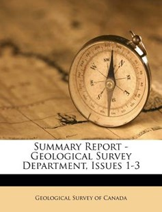 Summary Report - Geological Survey Department, Issues 1-3 by Geological Survey of Canada (9781248930083) - PaperBack - History
