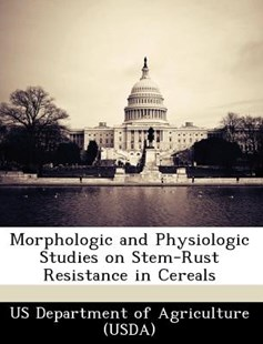 Morphologic and Physiologic Studies on Stem-Rust Resistance in Cereals by Us Department Of Agriculture (Usda) (9781249002406) - PaperBack - Politics