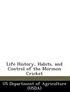 Life History, Habits, and Control of the Mormon Cricket by Us Department Of Agriculture (Usda) (9781249003724) - PaperBack - Politics