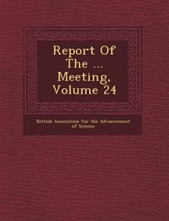 Report of the ... Meeting, Volume 24 by British Association For The Advancement (9781249461890) - PaperBack - History