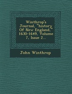 Winthrop's Journal, History of New England, 1630-1649, Volume 7, Issue 2... by John Winthrop (9781249540526) - PaperBack - History