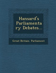 Hansard's Parliamentary Debates... by Great Britain Parliament (9781249988656) - PaperBack - History