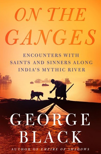 On the Ganges: Encounters with Saints and Sinners on India's Myth