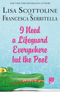 I Need a Lifeguard Everywhere but the Pool by Lisa Scottoline, Francesca Serritella (9781250059994) - PaperBack - Education Trade Guides