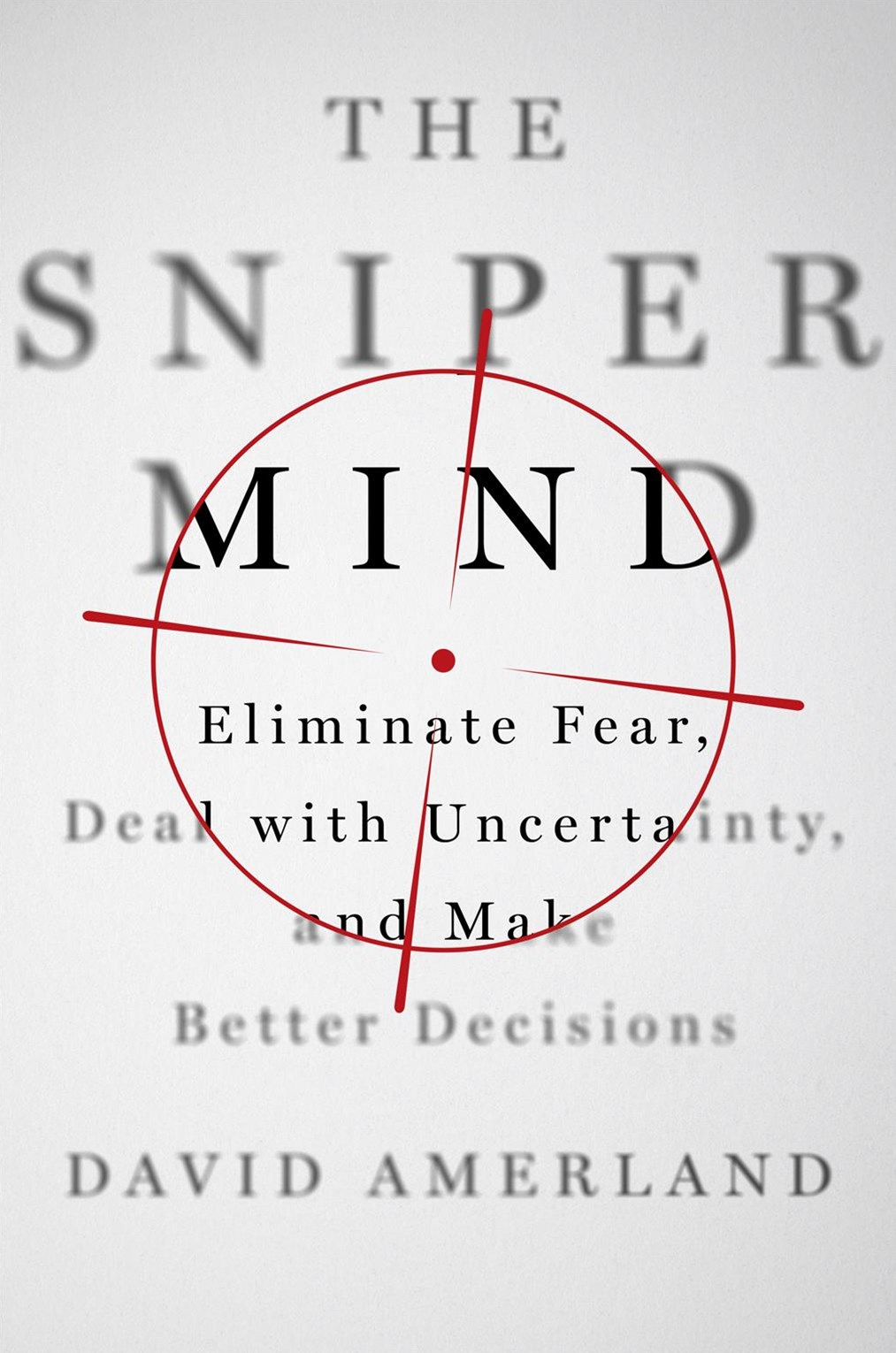 Sniper Mind, The: Eliminate Fear, Deal with Uncertainty, and Make