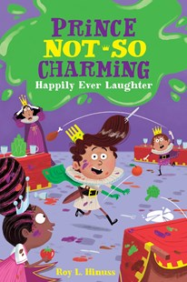 Prince Not-So Charming: Happily Ever Laughter by Roy L. Hinuss, Matt Hunt (9781250142443) - PaperBack - Children's Fiction Intermediate (5-7)
