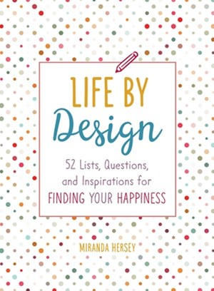 Life by Design: 52 Lists, Questions, and Inspirations for Finding
