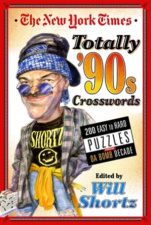 New York Times Totally '90s Crosswords, The:200 Easy to Hard Puzz