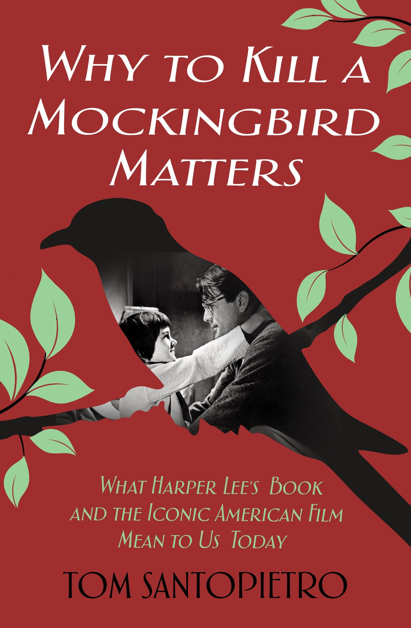 Why To Kill a Mockingbird Matters: What Harper Lee's Book and the