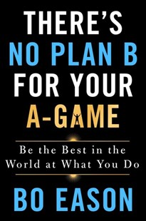There's No Plan B for Your A-Game by Bo Eason (9781250210821) - HardCover - Self-Help & Motivation
