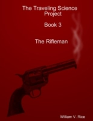 Traveling Science Project: Book 3: The Rifleman