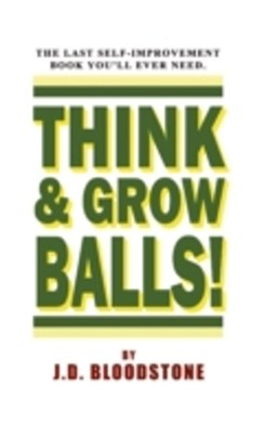 Think & Grow Balls!: How to Shrink Your Fear & Enlarge Your Courage