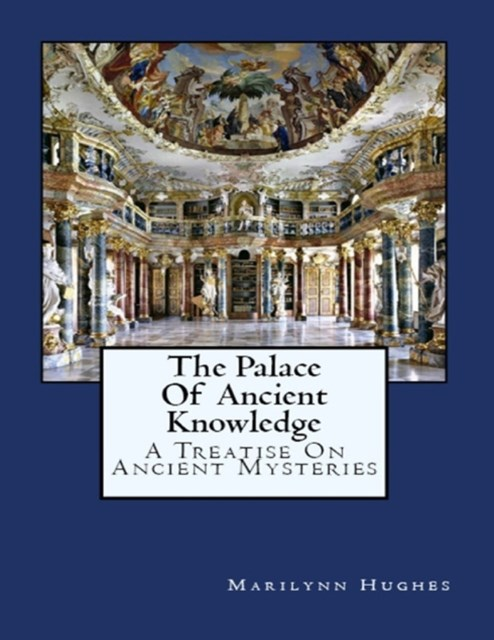Palace of Ancient Knowledge : A Treatise on Ancient Mysteries