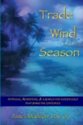 Trade Wind Season: Intrigue, Adventure & A Search for Hidden Gold That Spans the Centuries.