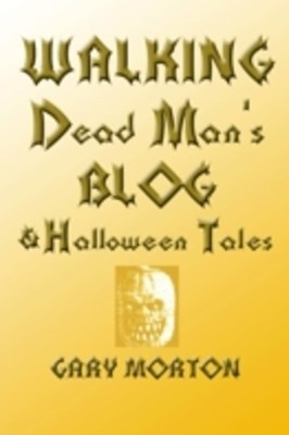 Walking Dead Man's Blog & Halloween Tales