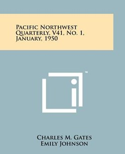 Pacific Northwest Quarterly, V41, No. 1, January, 1950 by Charles M Gates, Emily Johnson (9781258184551) - PaperBack - Modern & Contemporary Fiction Literature