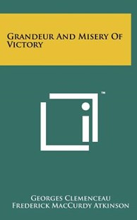 Grandeur and Misery of Victory by Georges Clemenceau, Frederick MacCurdy Atkinson (9781258216436) - HardCover - Modern & Contemporary Fiction Literature