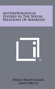 Anthropological Studies in the Sexual Relations of Mankind by Paolo Mantegazza, James Bruce (9781258357573) - HardCover - Modern & Contemporary Fiction Literature